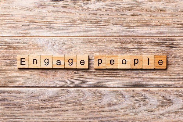 Engage people