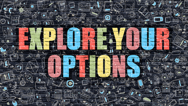Explore your options.